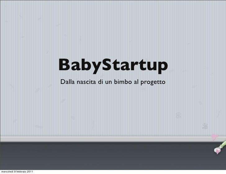 BabyStartup                            Dalla nascita di un bimbo al progettomercoledì 9 febbraio 2011