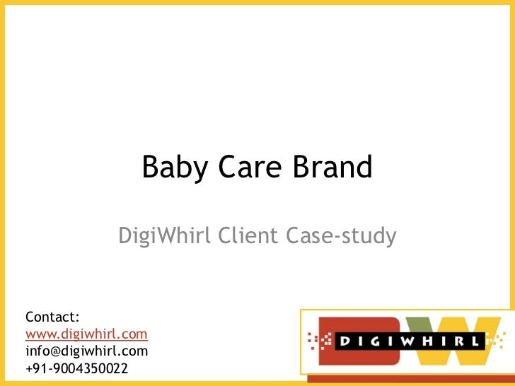 Baby Care Brand             DigiWhirl Client Case-studyContact:www.digiwhirl.cominfo@digiwhirl.com+91-9004350022
