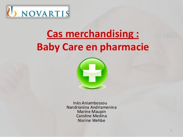 Cas merchandising :Baby Care en pharmacie1Inès AniambossouNandrianina AndriameninaMarine MaupinCaroline MedinaNisrine Wehbe