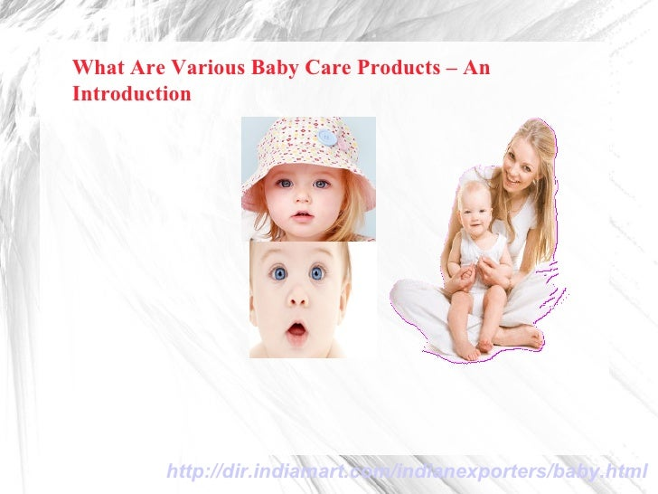 What Are Various Baby Care Products – AnIntroduction        http://dir.indiamart.com/indianexporters/baby.html