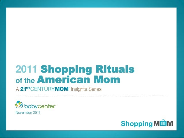© 2011 BabyCenter LLC. Confidential. All rights reserved. A November 2011 2011 Shopping Rituals of the American Mom