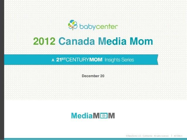 © BabyCenter LLC. Confidential. All rights reserved. #21CMom 2012 Canada Media Mom December 20