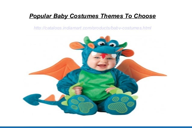 Popular Baby Costumes Themes To Choosehttp://catalogs.indiamart.com/products/baby-costumes.html