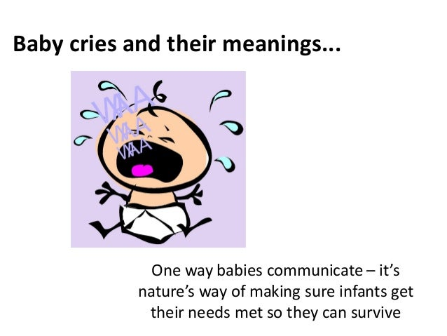 Baby cries and their meanings...              One way babies communicate – it's            nature's way of making sure inf...