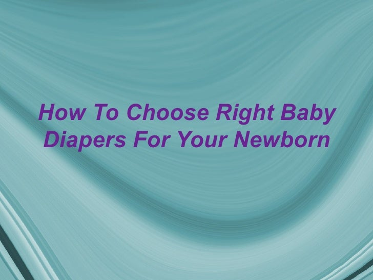 How To Choose Right BabyDiapers For Your Newborn