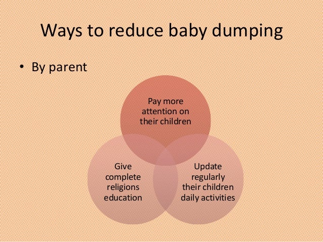 ways to prevent baby dumping Dumping, in economics,  there are many different ways of calculating whether a particular product is being dumped heavily or only lightly.