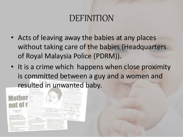 definition of baby dumping Dump the baby means that they throw away the babies at any places without  taking care of it later usually the babies were dump just after they were born.