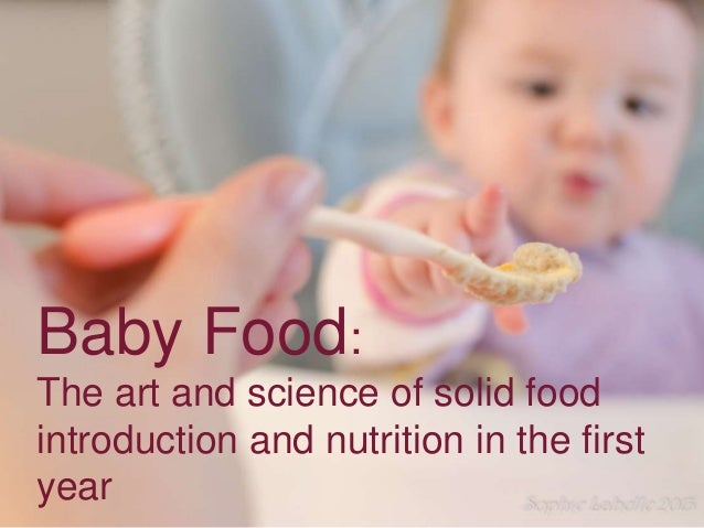Baby Food:The art and science of solid foodintroduction and nutrition in the firstyear