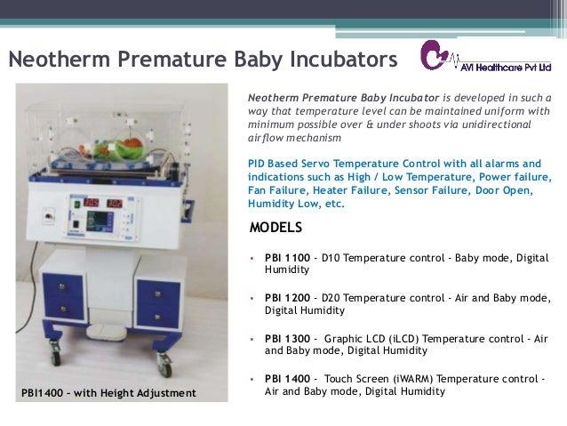 Neotherm Premature Baby Incubators MODELS • PBI 1100 - D10 Temperature control - Baby mode, Digital Humidity • PBI 1200 - ...