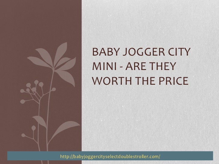 BABY JOGGER CITY              MINI - ARE THEY              WORTH THE PRICEhttp://babyjoggercityselectdoublestroller.com/