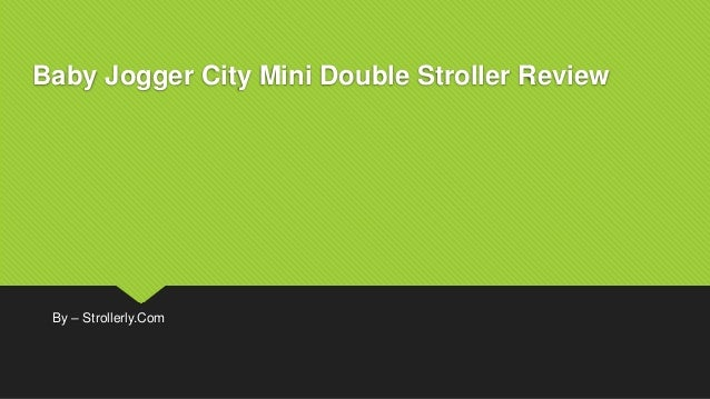 Baby Jogger City Mini Double Stroller Review By – Strollerly.Com