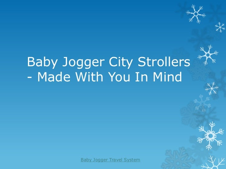 Baby Jogger City Strollers- Made With You In Mind        Baby Jogger Travel System