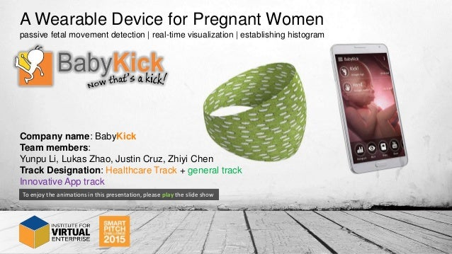 Company name: BabyKick Team members: Yunpu Li, Lukas Zhao, Justin Cruz, Zhiyi Chen Track Designation: Healthcare Track + g...