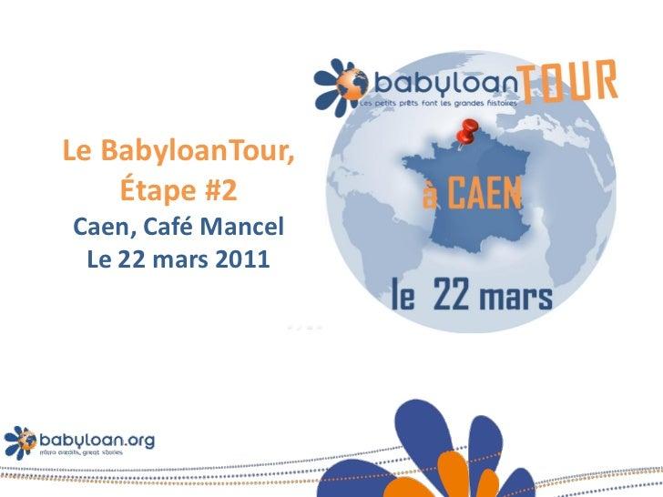 Le BabyloanTour,    Étape #2Caen, Café Mancel Le 22 mars 2011