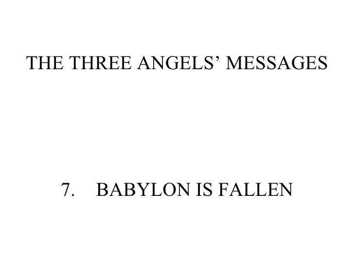 THE THREE ANGELS' MESSAGES 7. BABYLON IS FALLEN