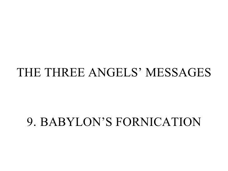 THE THREE ANGELS' MESSAGES 9 .  BABYLON'S FORNICATION