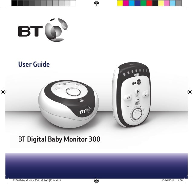 User Guide BT Digital Baby Monitor 300 2250 Baby Monitor 300 UG Iss2.[2].indd 1 10/04/2014 11:06
