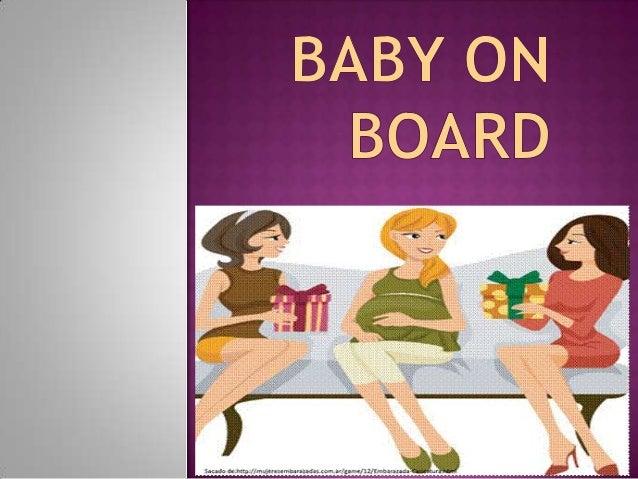 MISIÓN    La misión de Baby on Board es acompañar a los padres en el proceso del embarazo, brindar apoyo y estabilidad ta...