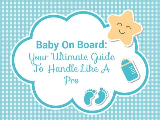 Baby On Board: Your Ultimate Guide To Handle Like A Pro