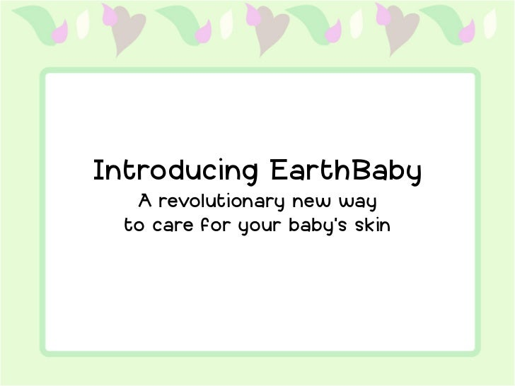 Introducing EarthBaby  A revolutionary new way to care for your baby's skin