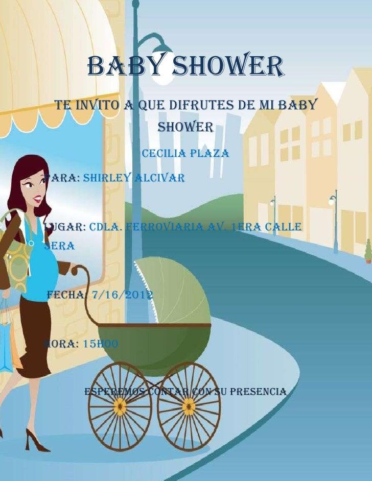 BABY SHOWER Te invito a que difrutes de mi baby                   shower                Cecilia PlazaPara: Shirley Alcivar...