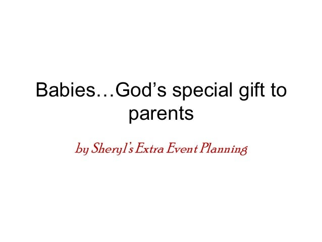 Babies…God's special gift to parents bySheryl's Extra Event Planning
