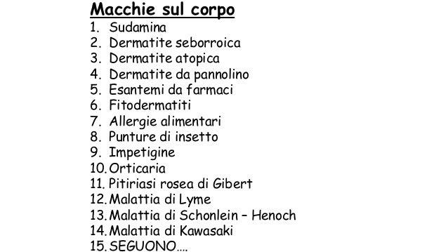 Macchie sul corpo 1. Sudamina 2. Dermatite seborroica 3. Dermatite atopica 4. Dermatite da pannolino 5. Esantemi da farmac...