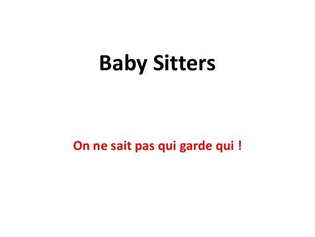 Baby Sitters On ne sait pas qui garde qui !