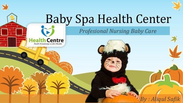 Baby Spa Health Center Profesional Nursing Baby Care By : Aliqul Safik