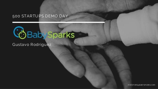 Gustavo Rodriguez 500 STARTUPS DEMO DAY INVESTORS@BABYSPARKS.COM