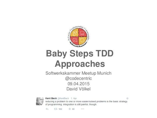 Baby Steps TDD Approaches Softwerkskammer Meetup Munich @codecentric 09.04.2015 David Völkel