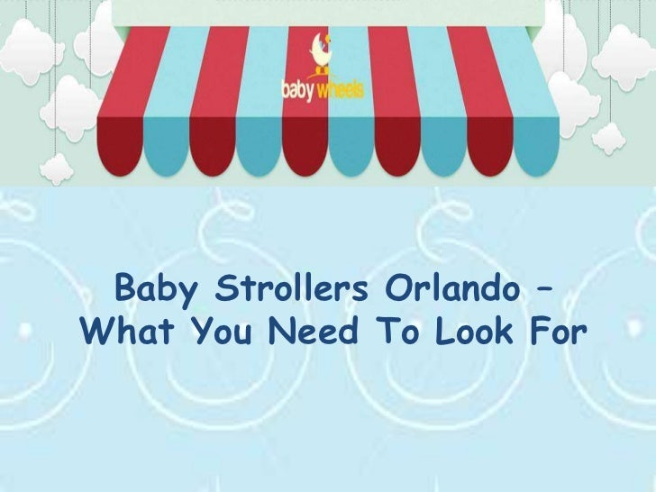 Baby Strollers Orlando –What You Need To Look For