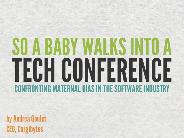 TECH CONFERENCE SO A BABY WALKS INTO A by Andrea Goulet
