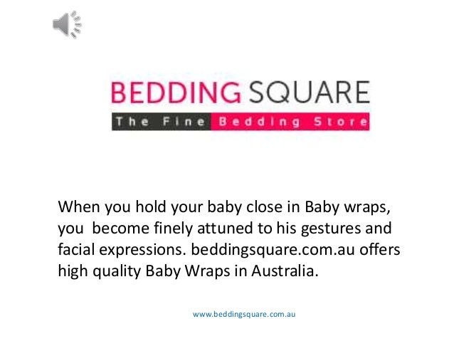 www.beddingsquare.com.au When you hold your baby close in Baby wraps, you become finely attuned to his gestures and facial...