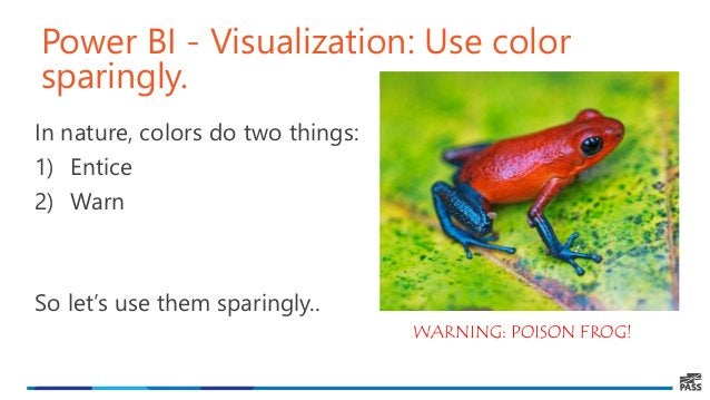 Power BI - Visualization: Use color sparingly. In nature, colors do two things: 1) Entice 2) Warn So let's use them sparin...