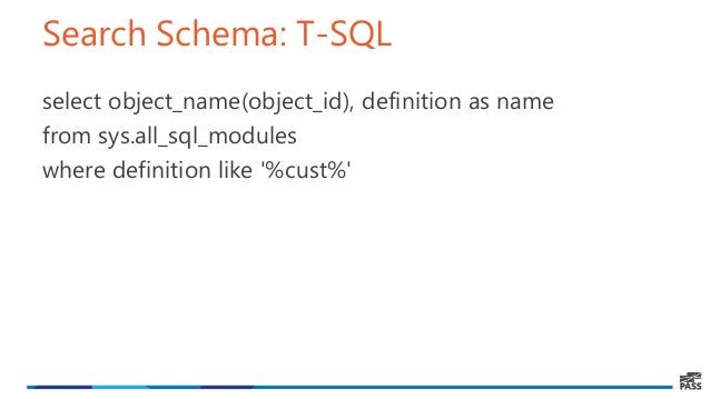 Search Schema: T-SQL select object_name(object_id), definition as name from sys.all_sql_modules where definition like '%cu...