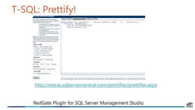 T-SQL: Prettify! http://extras.sqlservercentral.com/prettifier/prettifier.aspx RedGate PlugIn for SQL Server Management St...