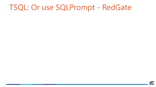 TSQL: Or use SQLPrompt - RedGate