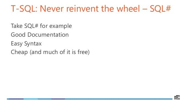T-SQL: Never reinvent the wheel – SQL# Take SQL# for example Good Documentation Easy Syntax Cheap (and much of it is free)