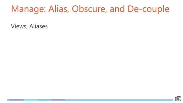 Manage: Alias, Obscure, and De-couple Views, Aliases