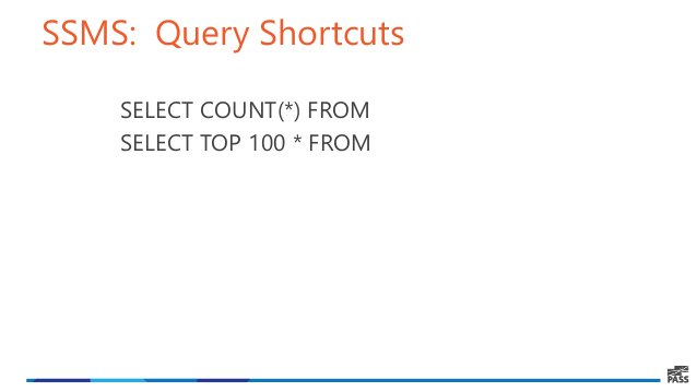 SSMS: Query Shortcuts SELECT COUNT(*) FROM SELECT TOP 100 * FROM