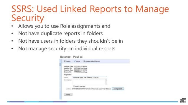 SSRS: Used Linked Reports to Manage Security • Allows you to use Role assignments and • Not have duplicate reports in fold...