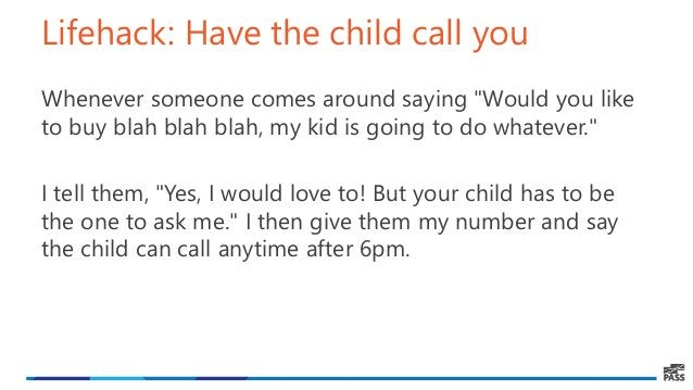 """Lifehack: Have the child call you Whenever someone comes around saying """"Would you like to buy blah blah blah, my kid is go..."""