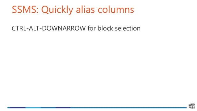 SSMS: Quickly alias columns CTRL-ALT-DOWNARROW for block selection