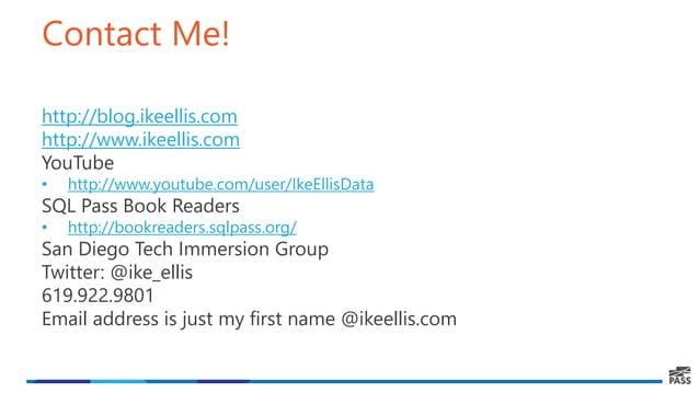 Contact Me! http://blog.ikeellis.com http://www.ikeellis.com YouTube • http://www.youtube.com/user/IkeEllisData SQL Pass B...