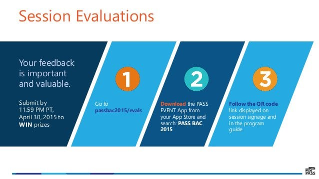 Your feedback is important and valuable. Submit by 11:59 PM PT, April 30, 2015 to WIN prizes Session Evaluations Go to pas...
