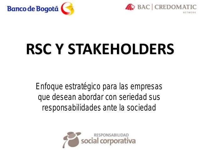 RSC Y STAKEHOLDERS Enfoque estratégico para las empresas que desean abordar con seriedad sus responsabilidades ante la soc...