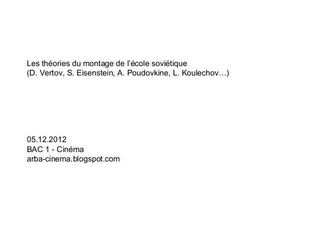 Les théories du montage de l'école soviétique(D. Vertov, S. Eisenstein, A. Poudovkine, L. Koulechov…)05.12.2012BAC 1 - Cin...