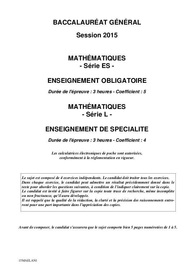 15MAELAN1 BACCALAURÉAT GÉNÉRAL Session 2015 MATHÉMATIQUES - Série ES - ENSEIGNEMENT OBLIGATOIRE Durée de l'épreuve : 3 heu...