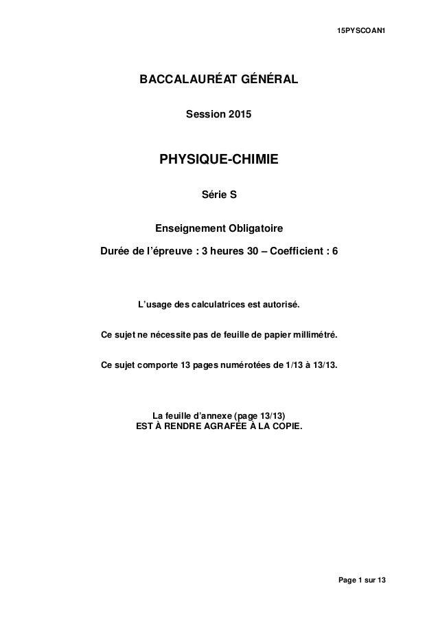 15PYSCOAN1 Page 1 sur 13 BACCALAURÉAT GÉNÉRAL Session 2015 PHYSIQUE-CHIMIE Série S Enseignement Obligatoire Durée de l'épr...